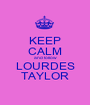 KEEP CALM and follow LOURDES TAYLOR - Personalised Poster A1 size