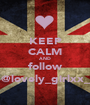 KEEP CALM AND follow @lovely_girlxx_ - Personalised Poster A1 size