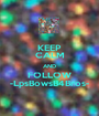 KEEP CALM AND FOLLOW -LpsBowsB4Bros- - Personalised Poster A1 size