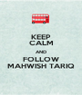 KEEP CALM AND FOLLOW MAHWISH TARIQ - Personalised Poster A1 size