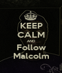 KEEP CALM AND Follow Malcolm - Personalised Poster A1 size