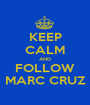 KEEP CALM AND FOLLOW MARC CRUZ - Personalised Poster A1 size