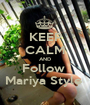 KEEP CALM AND Follow  Mariya Style  - Personalised Poster A1 size