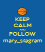 KEEP CALM AND FOLLOW mary_stagram - Personalised Poster A1 size