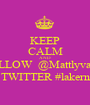 KEEP CALM AND FOLLOW  @Mattlyvalley  ON TWITTER #lakernation - Personalised Poster A1 size