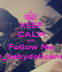 KEEP CALM AND Follow Me @_babydollcandy - Personalised Poster A1 size