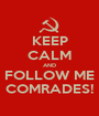 KEEP CALM AND FOLLOW ME COMRADES! - Personalised Poster A1 size