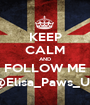 KEEP CALM AND FOLLOW ME @Elisa_Paws_Up - Personalised Poster A1 size