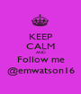 KEEP CALM AND Follow me @emwatson16 - Personalised Poster A1 size