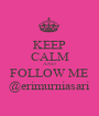 KEEP CALM AND FOLLOW ME @erimurniasari - Personalised Poster A1 size