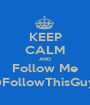 KEEP CALM AND Follow Me @FollowThisGuy_ - Personalised Poster A1 size