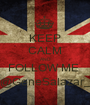 KEEP CALM AND FOLLOW ME  @GeneSalazar_ - Personalised Poster A1 size