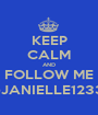 KEEP CALM AND FOLLOW ME @JANIELLE12334 - Personalised Poster A1 size