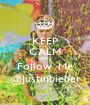 KEEP CALM AND Follow  Me @Justinbieber - Personalised Poster A1 size
