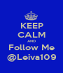 KEEP CALM AND Follow Me @Leiva109 - Personalised Poster A1 size