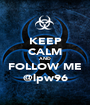 KEEP CALM AND FOLLOW ME @lpw96 - Personalised Poster A1 size