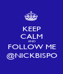 KEEP CALM AND FOLLOW ME @NICKBISPO - Personalised Poster A1 size
