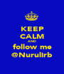 KEEP CALM AND follow me @Nurulirb - Personalised Poster A1 size