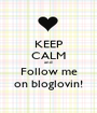 KEEP CALM and Follow me on bloglovin! - Personalised Poster A1 size
