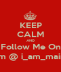 KEEP CALM AND Follow Me On InstaGram @ i_am_mainemainej - Personalised Poster A1 size