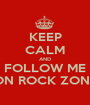 KEEP CALM AND FOLLOW ME ON ROCK ZONE - Personalised Poster A1 size