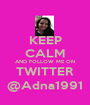 KEEP CALM AND FOLLOW ME ON TWITTER @Adna1991 - Personalised Poster A1 size
