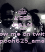 KEEP CALM AND follow me on twitter  @pooh625_amaria - Personalised Poster A1 size