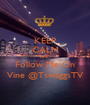 KEEP CALM AND Follow Me On Vine @TswaggsTV - Personalised Poster A1 size