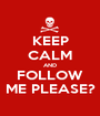 KEEP CALM AND FOLLOW ME PLEASE? - Personalised Poster A1 size
