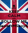 KEEP CALM AND FOLLOW ME @RestartMSexyBoys - Personalised Poster A1 size