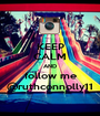 KEEP CALM AND follow me @ruthconnolly11 - Personalised Poster A1 size