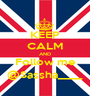 KEEP CALM AND Follow me @Sassha____ - Personalised Poster A1 size