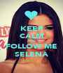 KEEP CALM AND FOLLOW ME SELENA - Personalised Poster A1 size