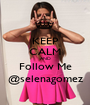 KEEP CALM AND Follow Me @selenagomez - Personalised Poster A1 size