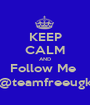 KEEP CALM AND Follow Me  @teamfreeugk - Personalised Poster A1 size
