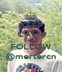 KEEP CALM AND FOLLOW @mertercn - Personalised Poster A1 size