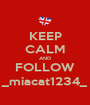 KEEP CALM AND FOLLOW _miacat1234_ - Personalised Poster A1 size