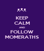 KEEP CALM AND FOLLOW MOMERATHS - Personalised Poster A1 size