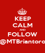 KEEP CALM AND FOLLOW @MTBriantoro - Personalised Poster A1 size