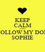 KEEP CALM AND FOLLOW MY DON SOPHIE - Personalised Poster A1 size