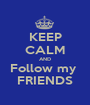 KEEP CALM AND Follow my  FRIENDS - Personalised Poster A1 size
