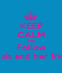 KEEP CALM AND Follow My sis and her friend - Personalised Poster A1 size