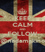 KEEP CALM AND FOLLOW @nadamakino - Personalised Poster A1 size