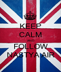 KEEP CALM AND FOLLOW NASTYA AIR - Personalised Poster A1 size