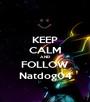 KEEP CALM AND FOLLOW Natdog04 - Personalised Poster A1 size