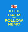 KEEP CALM AND FOLLOW NEMO - Personalised Poster A1 size