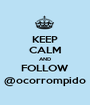KEEP CALM AND FOLLOW @ocorrompido - Personalised Poster A1 size