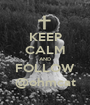KEEP CALM AND FOLLOW @ohmcat - Personalised Poster A1 size