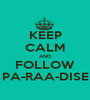 KEEP CALM AND FOLLOW PA-RAA-DISE - Personalised Poster A1 size