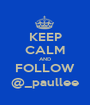 KEEP CALM AND FOLLOW @_paullee - Personalised Poster A1 size